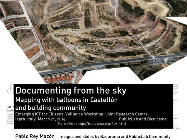 Documenting from the sky Mapping with balloons in Castellón and building community Emerging ICT for Citizens' Veillance Wo...