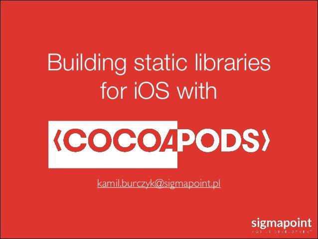 Building static libraries for iOS with kamil.burczyk@sigmapoint.pl