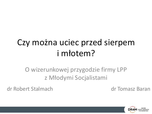 Czy można uciec przed sierpem i młotem? O wizerunkowej przygodzie firmy LPP z Młodymi Socjalistami dr Robert Stalmach dr T...
