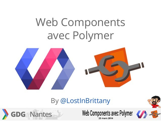 By @LostInBrittany Web Components avec Polymer