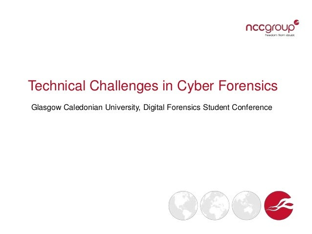 Technical Challenges in Cyber Forensics Glasgow Caledonian University, Digital Forensics Student Conference