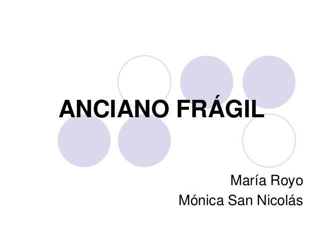 ANCIANO FRÁGIL María Royo Mónica San Nicolás