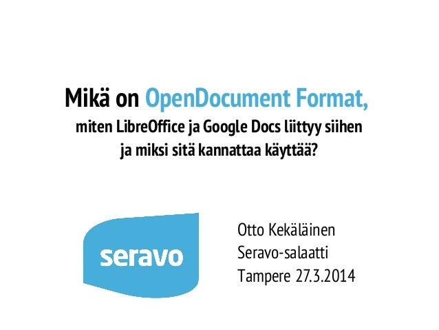 Mikä on OpenDocument Format, miten LibreOffice ja Google Docs liittyy siihen ja miksi sitä kannattaa käyttää? Otto Kekäläi...