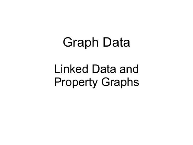 Graph Data Linked Data and Property Graphs