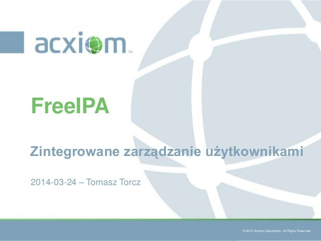 © 2013 Acxiom Corporation. All Rights Reserved. © 2013 Acxiom Corporation. All Rights Reserved. Zintegrowane zarządzanie u...