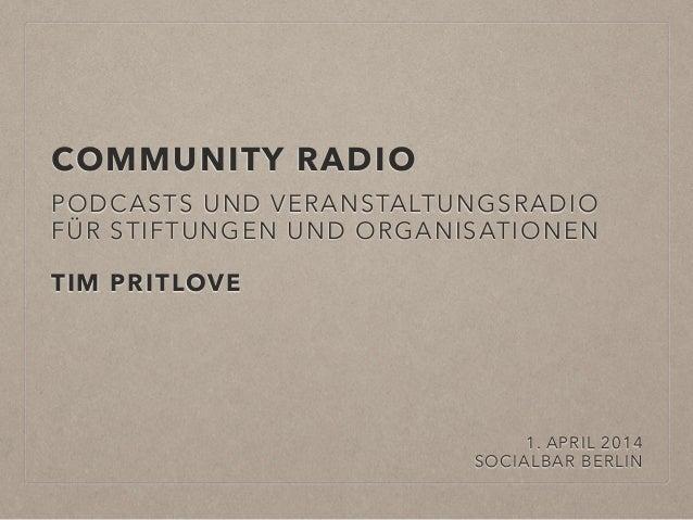 COMMUNITY RADIO PODCASTS UND VERANSTALTUNGSRADIO FÜR STIFTUNGEN UND ORGANISATIONEN TIM PRITLOVE 1. APRIL 2014 SOCIALBAR BE...