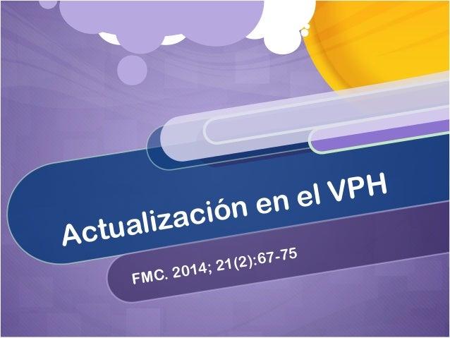 Actualización en el VPH FMC. 2014; 21(2):67-75