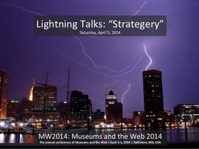 MW2014:(Museums(and(the(Web(2014( The$annual$conference$of$Museums$and$the$Web$|$April$295,$2014$|$Bal@more,$MD,$USA$ Ligh...