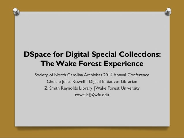 DSpace for Digital Special Collections: The Wake Forest Experience Society of North Carolina Archivists 2014 Annual Confer...