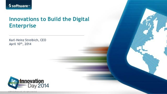 ©2014 Software AG. All rights reserved. Karl-Heinz Streibich, CEO April 10th, 2014 Innovations to Build the Digital Enterp...