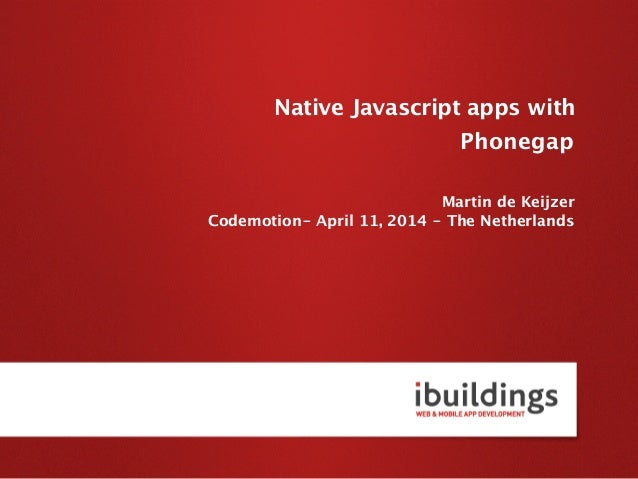 Phonegap Martin de Keijzer Codemotion- April 11, 2014 - The Netherlands Native Javascript apps with