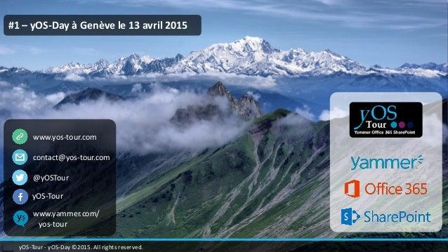 #1 – yOS-Day à Genève le 13 avril 2015 www.yos-tour.com contact@yos-tour.com @yOSTour yOS-Tour - yOS-Day ©2015. All rights...