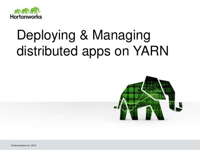 © Hortonworks Inc. 2013 Deploying & Managing distributed apps on YARN