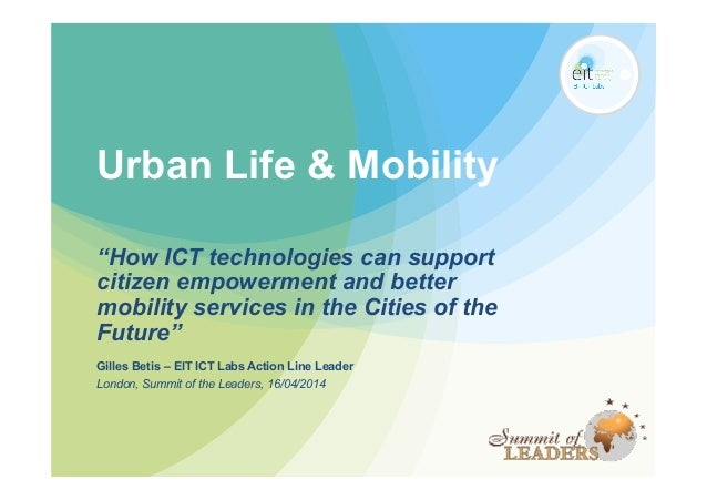"Urban Life & Mobility ""How ICT technologies can support citizen empowerment and better mobility services in the Cities of ..."