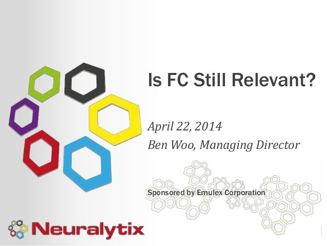 Is FC Still Relevant? April 22, 2014 Ben Woo, Managing Director Sponsored by Emulex Corporation