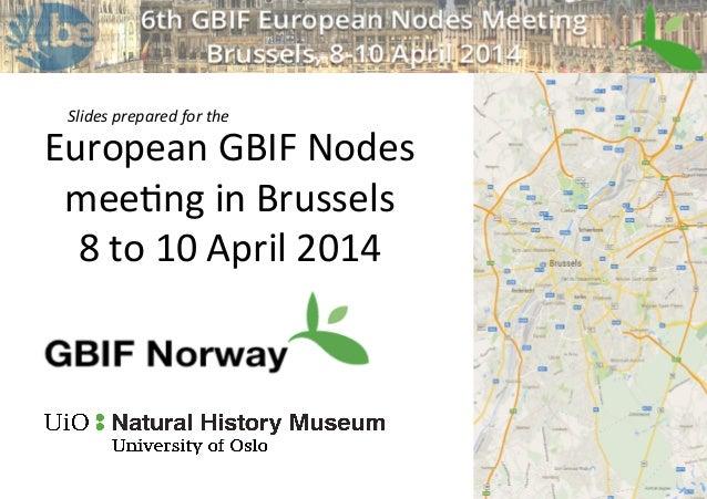 GBIF-Norway status for the 6th European GBIF nodes meeting April 2014