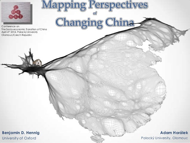 Mapping Perspectives of Changing China Benjamin D. Hennig University of Oxford Adam Horálek Palacký University, Olomouc Co...