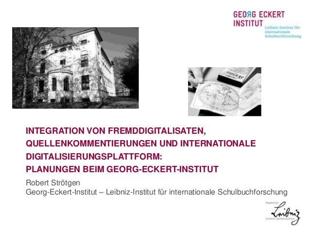 INTEGRATION VON FREMDDIGITALISATEN,  QUELLENKOMMENTIERUNGEN UND INTERNATIONALE  DIGITALISIERUNGSPLATTFORM:  PLANUNGEN BEIM...
