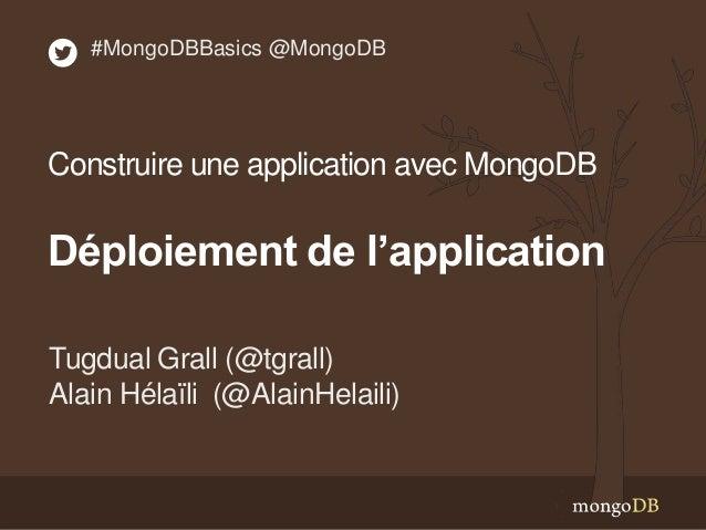 Tugdual Grall (@tgrall) Alain Hélaïli (@AlainHelaili) #MongoDBBasics @MongoDB Construire une application avec MongoDB Dépl...