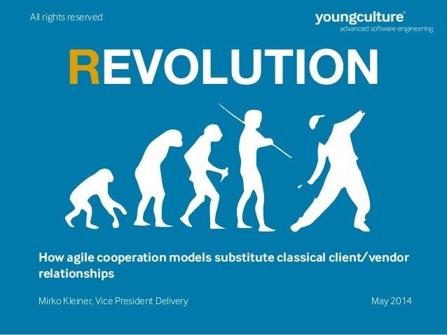 REVOLUTION Mirko Kleiner, Vice President Delivery How agile cooperation models substitute classical client/vendor relation...