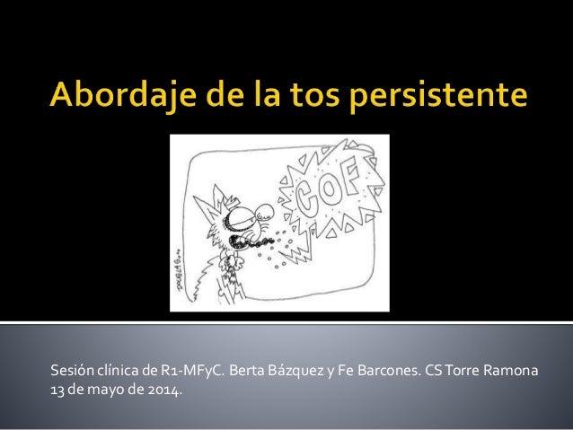 Sesión clínica de R1-MFyC. Berta Bázquez y Fe Barcones.CSTorre Ramona 13 de mayo de 2014.