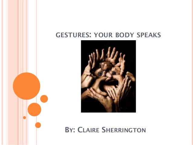 GESTURES: YOUR BODY SPEAKS BY: CLAIRE SHERRINGTON