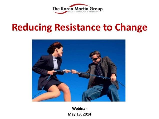 Webinar May 13, 2014 Reducing Resistance to Change