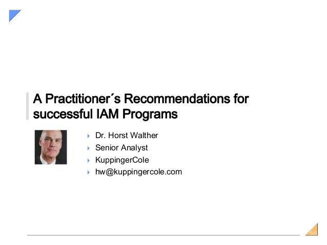 SiGSiG A Practitioner´s Recommendations for successful IAM Programs  Dr. Horst Walther  Senior Analyst  KuppingerCole ...