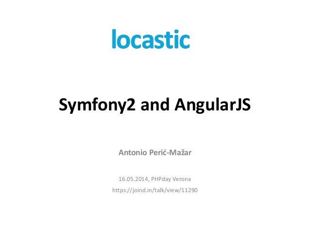 Symfony2 and AngularJS Antonio Perić-Mažar 16.05.2014, PHPday Verona https://joind.in/talk/view/11290
