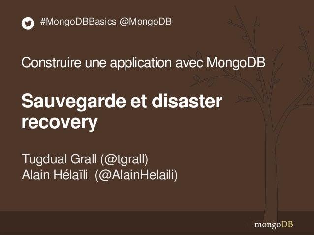 Tugdual Grall (@tgrall) Alain Hélaïli (@AlainHelaili) #MongoDBBasics @MongoDB Construire une application avec MongoDB Sauv...