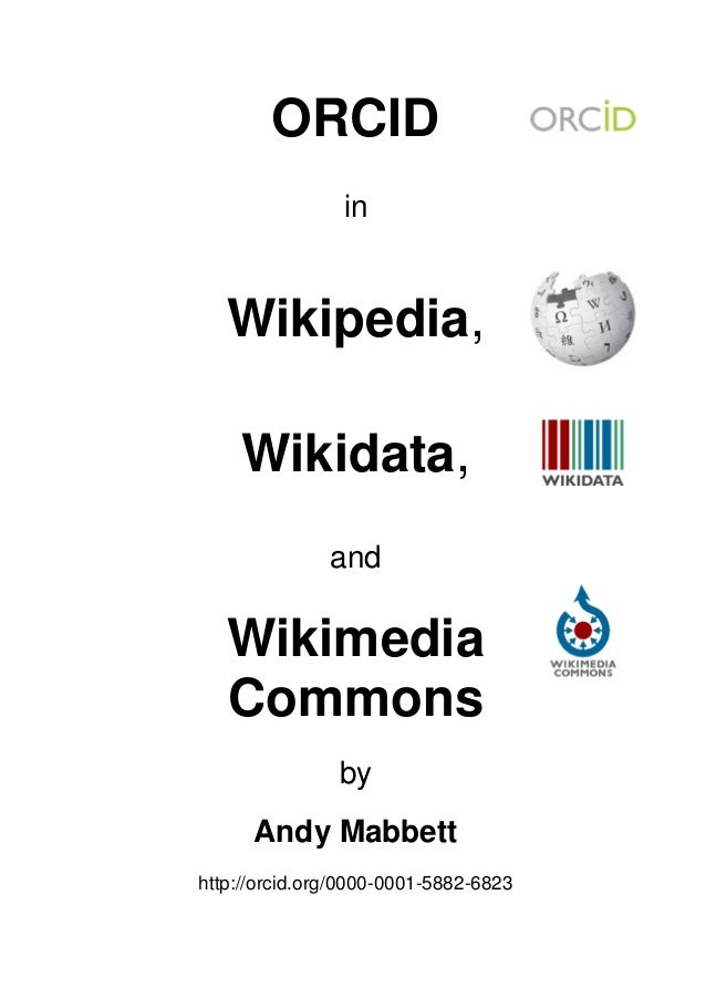 ORCID in Wikipedia, Wikidata, and Wikimedia Commons by Andy Mabbett http://orcid.org/0000-0001-5882-6823