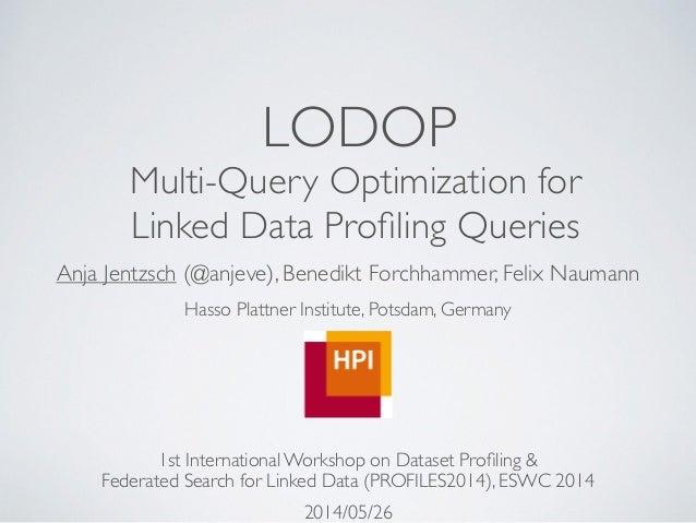LODOP Multi-Query Optimization for   Linked Data Profiling Queries Anja Jentzsch (@anjeve), Benedikt Forchhammer, Felix Na...