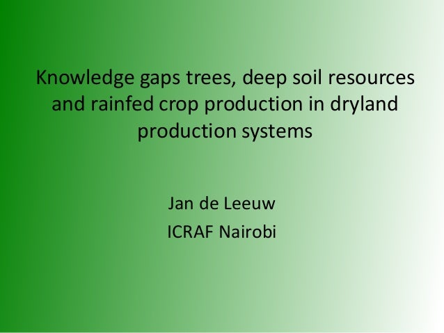 Knowledge gaps trees, deep soil resources and rainfed crop production in dryland production systems Jan de Leeuw ICRAF Nai...