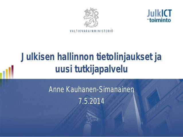 Uusi tutkijapalvelu JulkiCT-linjausten ja -toimintojen näkökulmasta, Anne Kauhanen-Simanainen