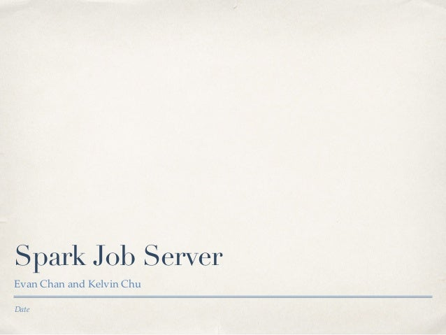 Date Spark Job Server Evan Chan and Kelvin Chu