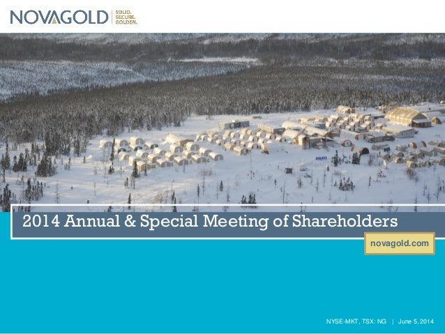 novagold.com NYSE-MKT, TSX: NG | June 5, 2014 2014 Annual & Special Meeting of Shareholders