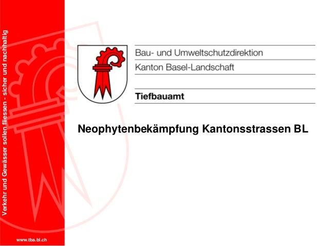 www.tba.bl.ch VerkehrundGewässersollenfliessen-sicherundnachhaltig Neophytenbekämpfung Kantonsstrassen BL