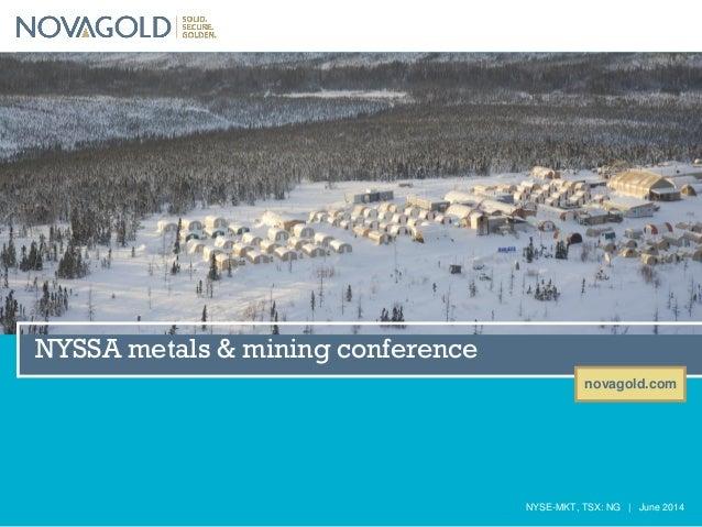 novagold.com NYSE-MKT, TSX: NG | June 2014 NYSSA metals & mining conference