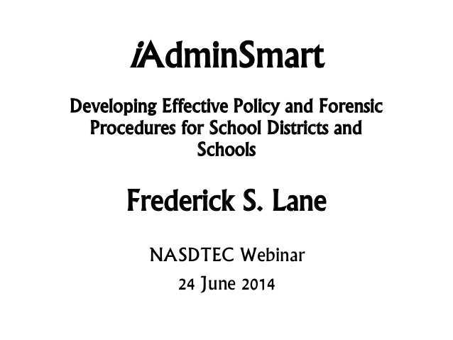 iAdminSmart Developing Effective Policy and Forensic Procedures for School Districts and Schools Frederick S. Lane NASDTEC...