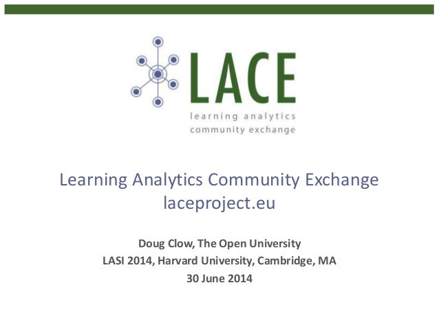 LACE: Learning Analytics Community Exchange (for LASI 2014)