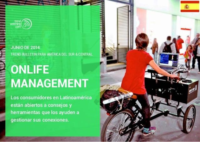 ONLIFE MANAGEMENT Los consumidores en Latinoamérica están abiertos a consejos y herramientas que los ayuden a gestionar su...