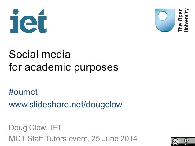 Social media for academic purposes #oumct www.slideshare.net/dougclow Doug Clow, IET MCT Staff Tutors event, 25 June 2014