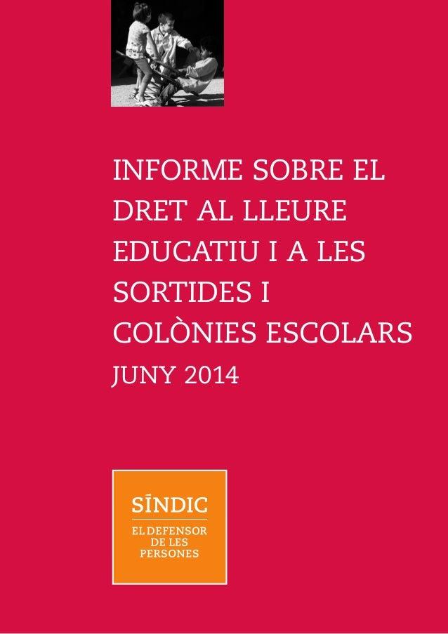 INFORME SOBRE EL DRET AL LLEURE EDUCATIU I A LES SORTIDES I COLÒNIES ESCOLARS JUNY 2014