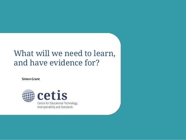 Simon Grant What will we need to learn, and have evidence for?