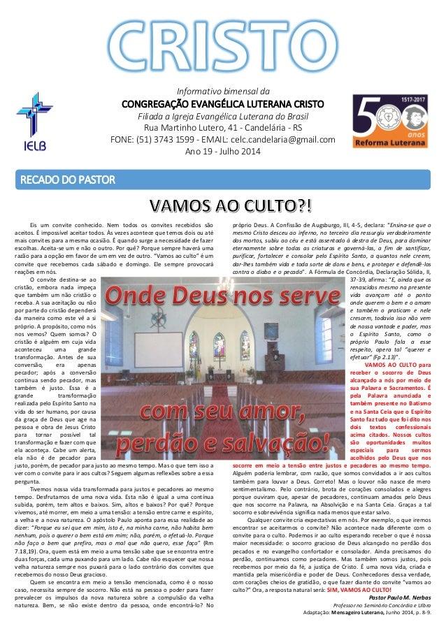 Informativo bimensal da CONGREGAÇÃO EVANGÉLICA LUTERANA CRISTO Filiada a Igreja Evangélica Luterana do Brasil Rua Martinho...