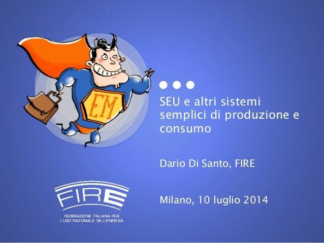 SEU e altri sistemi semplici di produzione e consumo Dario Di Santo, FIRE Milano, 10 luglio 2014