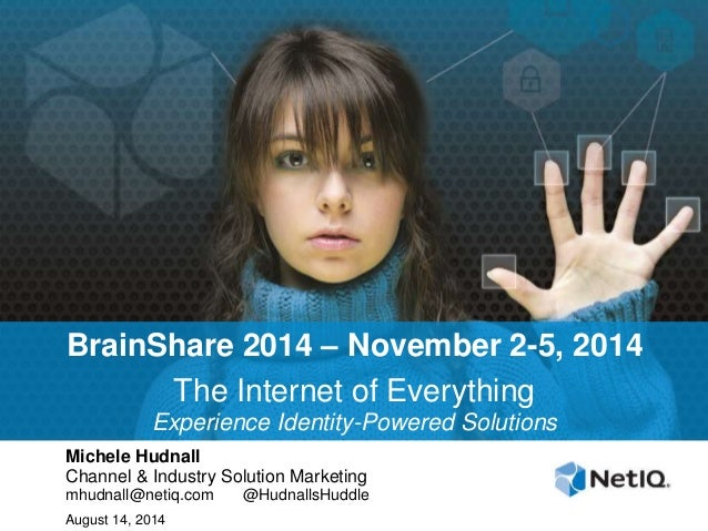 BrainShare 2014 – November 2-5, 2014 The Internet of Everything Experience Identity-Powered Solutions Michele Hudnall Chan...