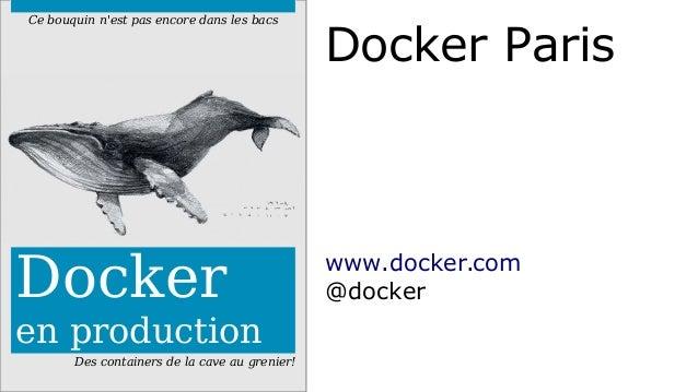 Ce bouquin n'est pas encore dans les bacs Docker Paris  Docker  en production  Des containers de la cave au grenier!  www....