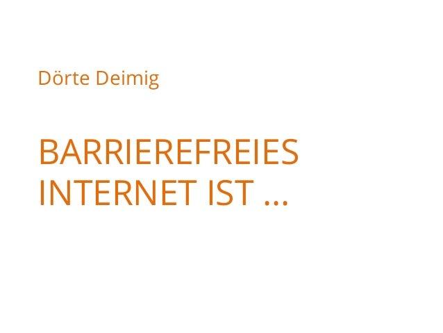 Dörte Deimig BARRIEREFREIES INTERNET IST …