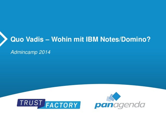 Quo Vadis – Wohin mit IBM Notes/Domino?  Admincamp 2014